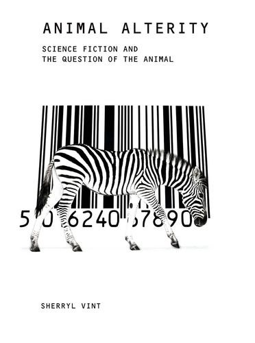Animal Alterity: Science Fiction and the Question of the Animal (Liverpool Science Fiction Texts & Studies)