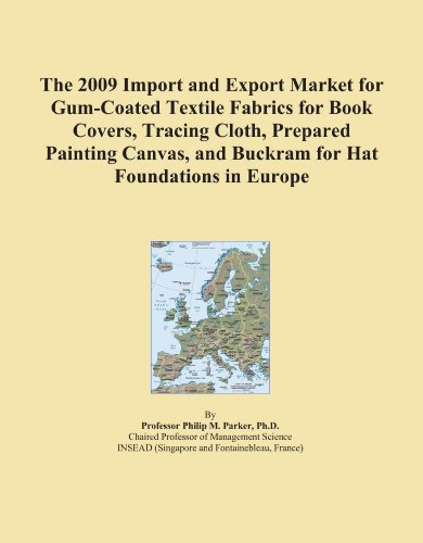 The 2009 Import and Export Market for Gum-Coated Textile Fabrics for Book Covers, Tracing Cloth, Prepared Painting Canvas, and Buckram for Hat Foundations in Europe PDF