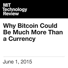 Why Bitcoin Could Be Much More Than a Currency (       UNABRIDGED) by Mike Orcutt Narrated by Todd Mundt