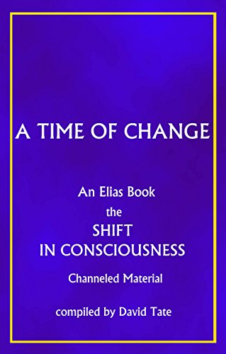Book: A Time of Change - The Shift in Consciousness (An Elias Book) by David Tate