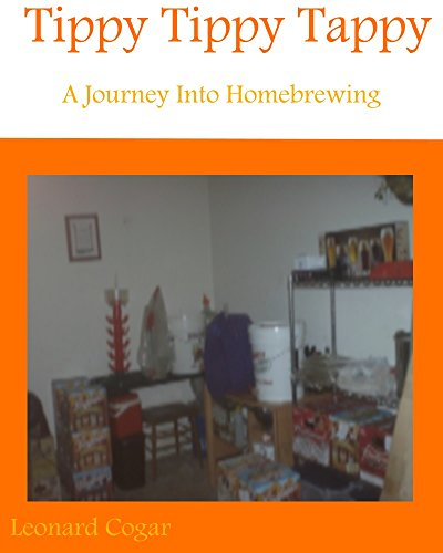 Tippy Tippy Tappy: A Journey Into Home Brewing by Leonard Cogar