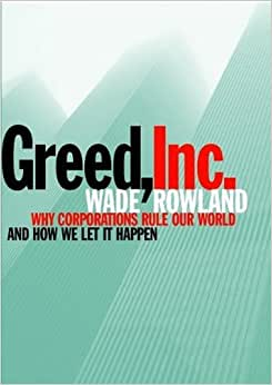 Greed, Inc.: Why Corporations Rule Our World And How We Let It Happen