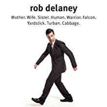 Rob Delaney: Mother. Wife. Sister. Human. Warrior. Falcon. Yardstick. Turban. Cabbage. (       UNABRIDGED) by Rob Delaney Narrated by Rob Delaney