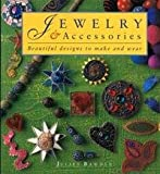 Jewelry & Accessories: Beautiful Designs to Make and Wear (0891346546) by Bawden, Juliet