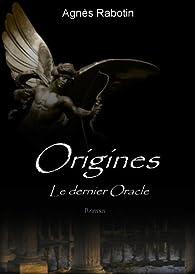 Origines, tome 1 : Le dernier oracle par Agnès Rabotin
