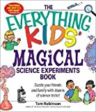 img - for Tom Robinson: The Everything Kids' Magical Science Experiments Book : Dazzle Your Friends and Family with Dozens of Science Tricks! (Paperback); 2007 Edition book / textbook / text book