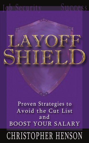 LayoffShield: Proven Strategies to Avoid the Cut List and BOOST YOUR SALARY