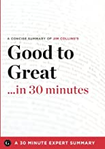 Summary: Good to Great ...in 30 Minutes - A Concise Summary of Jim Collins's Bestselling Book (30 Minute Expert Summaries)