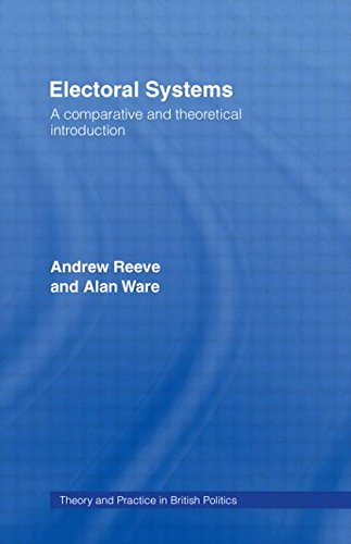 Electoral Systems: A Theoretical and Comparative Introduction (Theory and Practice in British Politics)