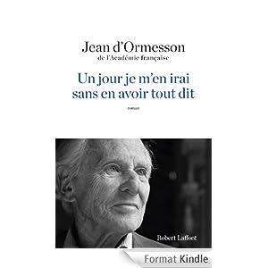 Un jour je m'en irai sans en avoir tout dit, Jean d'Ormesson