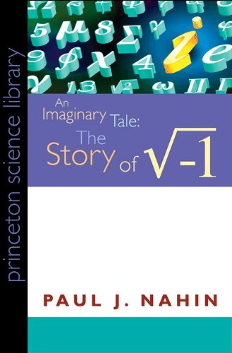 An Imaginary Tale: The Story of The Square Root of Minus One (Princeton Science Library)