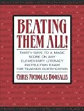 img - for Beating Them All! Thirty Days to a Magic Score on Any Elementary Literacy Instruction Exam for Teacher Certification [Paperback] [2003] 1 Ed. Chris Nicholas Boosalis book / textbook / text book