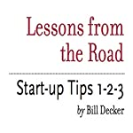 Lessons from the Road: Start-up Tips 1-2-3 | Bill Decker