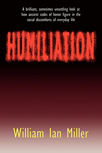 Humiliation: And Other Essays on Honour, Social Discomfort and Violence