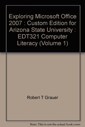 Exploring Microsoft Office 2007 : Custom Edition for Arizona State University : EDT321 Computer Literacy (Volume 1)
