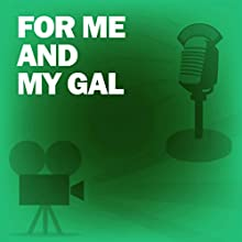 For Me and My Gal: Classic Movies on the Radio Radio/TV Program by Screen Guild Players Narrated by Judy Garland, Gene Kelly, Dick Powell