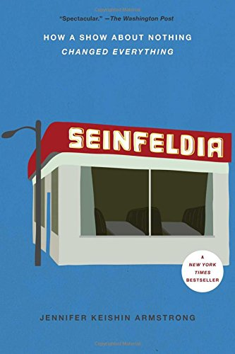 Seinfeldia How a Show About Nothing Changed Everything [Armstrong, Jennifer Keishin] (Tapa Blanda)