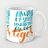 Astrode Always Be Yourself Unless You Can Be A Tiger Coffee Mug - 325 Ml