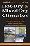 img - for Builder's Guide to Hot-Dry / Mixed-Dry Climates (Climate Specific Builders Guides) book / textbook / text book