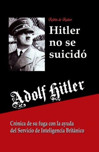 Adolf Hitler no se suicido:: Cronica de su fuga con la ayuda del Servicio de Inteligencia Britanico  [de Ruiter, Robin] (Tapa Blanda)