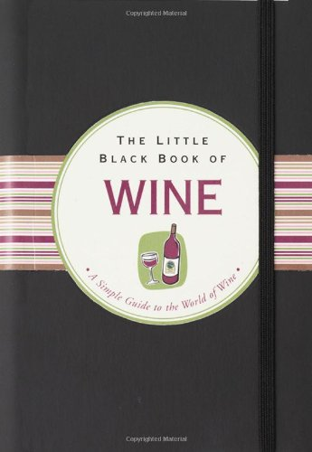 The Little Black Book Of Wine: A Simple Guide To The World of Wine (Little Black Book Series)