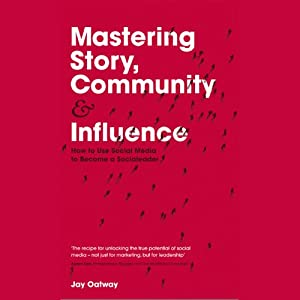 Mastering Story, Community and Influence Audiobook