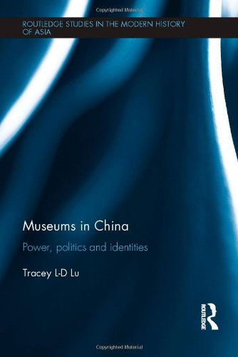 Museums in China: Power, Politics and Identities (Routledge Studies in the Modern History of Asia)