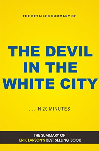 Elite Summaries - The Devil in the White City: Murder, Magic, and Madness at the Fair That Changed America (Book Summary)