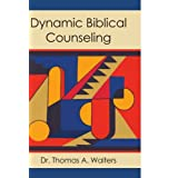 Dynamic Biblical Counselingby Thomas A. Walters