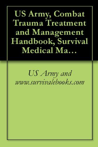 US Army, Combat Trauma Treatment and Management Handbook, Survival Medical Manual