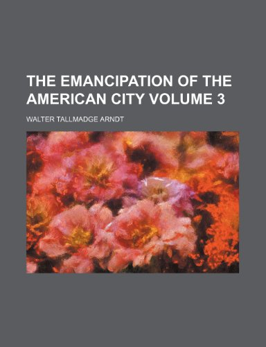 The emancipation of the American city Volume 3