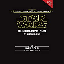 Star Wars: Smuggler's Run: A Han Solo Adventure (       UNABRIDGED) by Greg Rucka Narrated by Marc Thompson