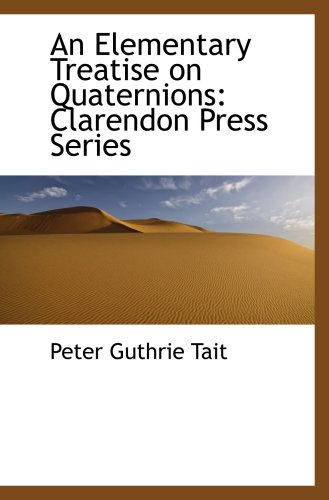 An Elementary Treatise on Quaternions: Clarendon Press Series