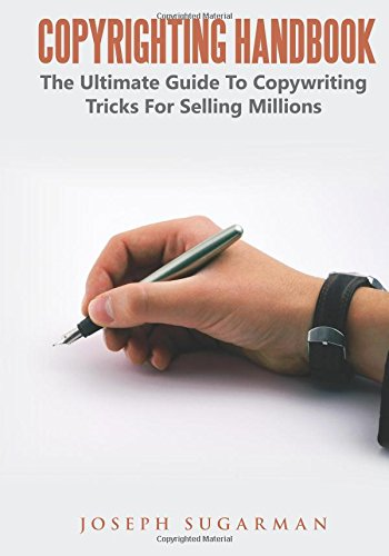 Copyrighting Handbook: The Ultimate Guide To Copywriting Tricks For Selling Millions