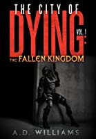 The City of Dying: The Fallen Kingdom: Vol. 1: The Intrusion