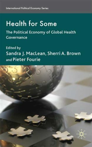 Health for Some: The Political Economy of Global Health Governance (International Political Economy)