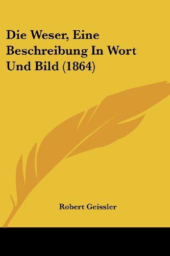 Die Weser, Eine Beschreibung in Wort Und Bild (1864)