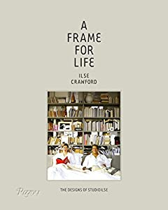 A Frame for Life: The Designs of Studioilse by Rizzoli International Publications