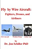 Fly by Wire Aircraft: Fighters, Drones and Airliners