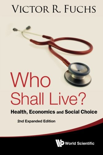 Who Shall Live? Health, Economics And Social Choice (2Nd...