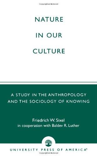 Natur in unserer Kultur: eine Studie in der Anthropologie und der Soziologie des Wissens