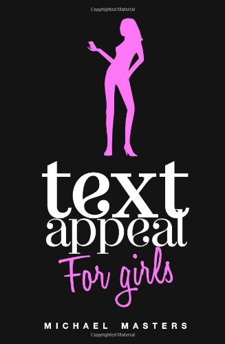 TextAppeal - For Girls!: The Ultimate Texting Guide
