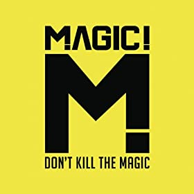 Magic! - 'Don't Kill The Magic'