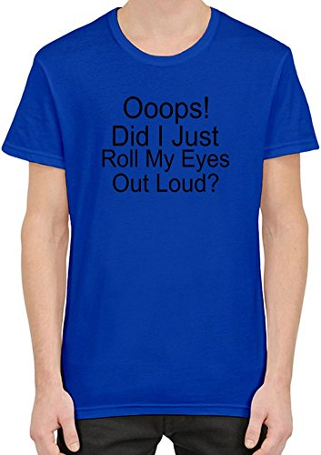 Ooops Did I Just Roll My Eyes Out Loud Slogan T-Shirt per Uomini XX-Large