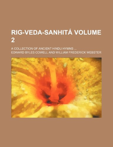 Rig-Veda-Sanhitá Volume 2; A collection of ancient Hindu hymns