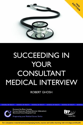 Succeeding in Your Consultant Medical Interview: A comprehensive guide to interview question topics and NHS issues 2nd Edition (BPP Learning Media) (Progressing Your Medical Career)