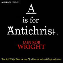A Is for Antichrist: A-Z of Horror (       UNABRIDGED) by Iain Rob Wright Narrated by Chris Barnes