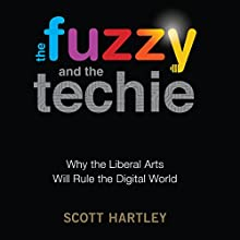 The Fuzzy and the Techie: Why the Liberal Arts Will Rule the Digital World Audiobook by Scott Hartley Narrated by Scott Merriman