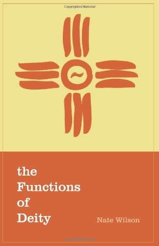 The Functions of Deity: You may be surprised who your god is..., Nate Wilson