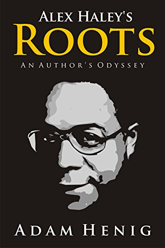 Alex Haley's Roots: An Author's Odyssey by Adam Henig ebook deal